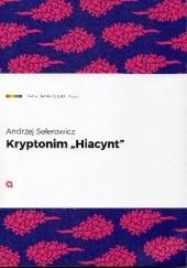 """Okładka książki Kryptonim """"Hiacynt"""" Andrzej Selerowicz"""