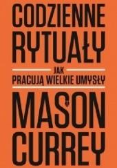 Okładka książki Codzienne rytuały. Jak pracują wielkie umysły Mason Currey