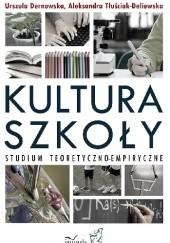 Okładka książki Kultura szkoły. Studium teoretyczno-empiryczne Urszula Dernowska
