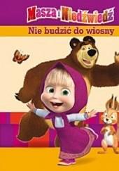 Okładka książki Masza i Niedźwiedź. Nie budzić do wiosny Ilya Trusov,O. Kuzovkov