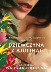 Okładka książki Dziewczyna z Ajutthai Agnieszka Walczak-Chojecka