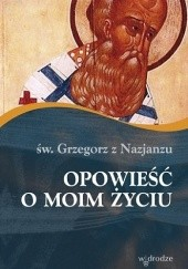 Okładka książki Opowieść o moim życiu Grzegorz z Nazjanzu