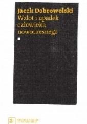 Okładka książki Wzlot i upadek człowieka nowoczesnego Jacek Dobrowolski