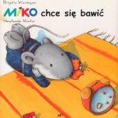 Okładka książki Miko chce się bawić Brigitte Weninger,Stephanie Roehe