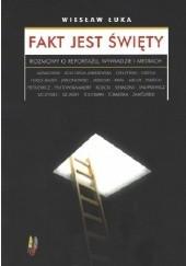 Okładka książki Fakt jest święty. Rozmowy o reportażu, wywiadzie i mediach Wiesław Łuka