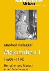 Okładka książki Maximilian I.  (1459-1519) Herrscher und Mensch einer Zeitenwende Manfred Hollegger