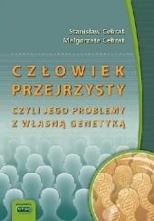 Okładka książki Człowiek przejrzysty, czyli jego problemy z własną genetyką Stanisław Cebrat,Małgorzata Cebrat