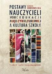 Okładka książki Postawy nauczycieli wobec edukacji międzykulturowej a kultura szkoły Barbara Dobrowolska