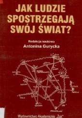 Okładka książki Jak ludzie spostrzegają swój świat? Antonina Gurycka,Adam Tarnowski,Teresa Neff