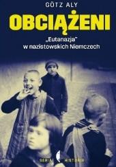 Okładka książki Obciążeni. Eutanazja w nazistowskich Niemczech Aly Götz