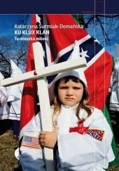 Okładka książki Ku Klux Klan. Tu mieszka miłość Katarzyna Surmiak-Domańska