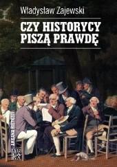 Okładka książki Czy historycy piszą prawdę Władysław Zajewski
