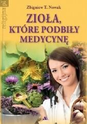 Okładka książki Zioła, które podbiły medycynę Zbigniew T. Nowak