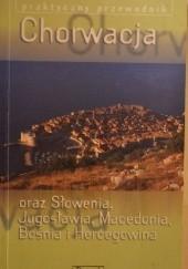 Okładka książki Chorwacja oraz Jugosławia (Serbia oraz Czarnogóra), Słowenia, Macedonia, Bośnia i Hercegowina Paul Hellander,Steve Fallon,Jeanne Oliver