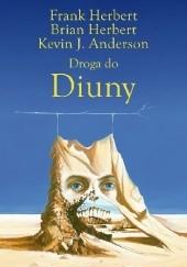 Okładka książki Droga do Diuny Brian Patrick Herbert,Frank Herbert,Kevin J. Anderson