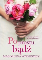 Okładka książki Po prostu bądź Magdalena Witkiewicz