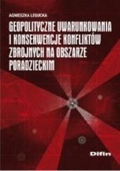 Okładka książki Geopolityczne uwarunkowania i konsekwencje konfliktów zbrojnych na obszarze poradzieckim Agnieszka Legucka