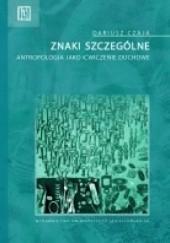 Okładka książki Znaki szczególne. Antropologia jako ćwiczenie duchowe Dariusz Czaja