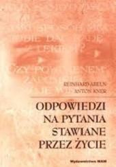 Okładka książki Odpowiedzi na pytania stawiane przez życie Reinhard Abeln,Anton Kner