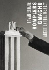 Okładka książki Kompleks gmachu. Architektura władzy Deyan Sudjic