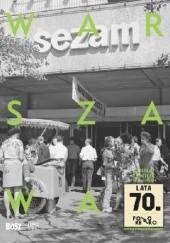 Okładka książki Warszawa lata 70. Justyna Czerniakowska,Anna Seniuk