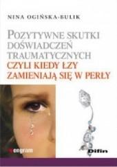 Okładka książki Pozytywne skutki doświadczeń traumatycznych czyli kiedy łzy zamieniają się w perły Nina Ogińska-Bulik