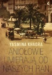 Okładka książki Aniołowie umierają od naszych ran Yasmina Khadra
