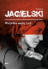 Okładka książki Wszystkie wojny Lary Wojciech Jagielski