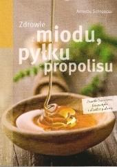 Okładka książki Zdrowie z miodu, pyłku i propolisu Annette Schroeder