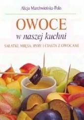 Okładka książki Owoce w naszej kuchni. Sałatki, mięsa, ryby i ciasta z owocami Alicja Marchwieńska-Fuks
