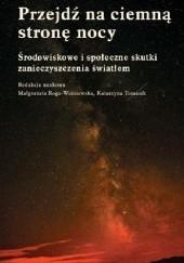 Okładka książki Przejdź na ciemną stronę nocy. Środowiskowe i społeczne skutki zanieczyszczenia światłem