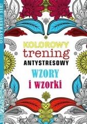 Okładka książki Kolorowy trening antystresowy. Wzory i wzorki praca zbiorowa