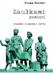Okładka książki Zaułkami pamięci. Gdańsk - Londyn - Jaffa Frank Meisler