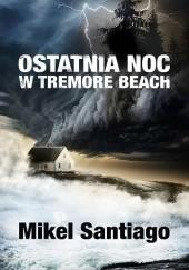 Okładka książki Ostatnia noc w Tremore Beach Mikel Santiago