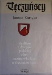 Okładka książki Tęczyńscy : studium z dziejów polskiej elit możnowładczej w średniowieczu Janusz Marek Kurtyka