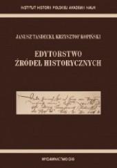 Okładka książki Edytorstwo źródeł historycznych Janusz Tandecki,Krzysztof Kopiński