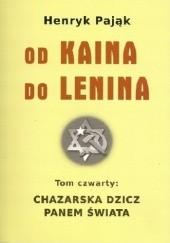 Okładka książki Chazarska dzicz panem świata Tom IV: Od Kaina do Lenina Henryk Pająk