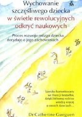 Okładka książki Wychowanie szczęśliwego dziecka w świetle rewolucyjnych odkryć naukowych Catherine Gueguen
