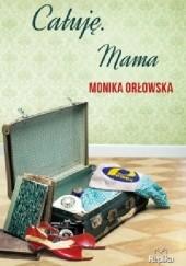 Okładka książki Całuję. Mama Monika Orłowska