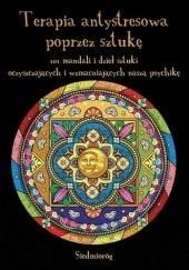 Okładka książki Terapia antystresowa poprzez sztukę. 101 mandali i dzieł sztuki oczyszczających i wzmacniających naszą psychikę Tamara Michałowska