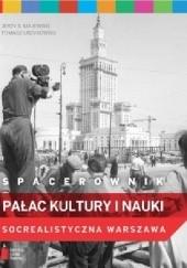 Okładka książki Spacerownik. Pałac Kultury i Nauki. Socrealistyczna Warszawa Jerzy S. Majewski,Tomasz Urzykowski