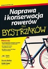 Okładka książki Naprawa i konserwacja rowerów dla bystrzaków Keith Gates,Dennis Bailey
