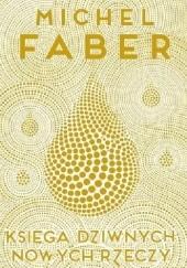 Okładka książki Księga dziwnych nowych rzeczy Michel Faber
