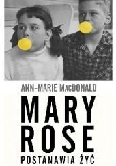 Okładka książki Mary Rose postanawia żyć Ann-Marie MacDonald