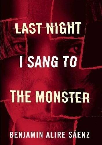 Okładka książki Last Night I Sang to the Monster Benjamin Alire Sáenz