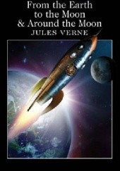 Okładka książki From the Earth to the Moon & Around the Moon Juliusz Verne