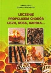 Okładka książki Leczenie propolisem chorób uszu, nosa, gardła... Elżbieta Hołderna-Kędzia,Bogdan Kędzia