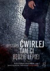 Okładka książki Tam ci będzie lepiej Ryszard Ćwirlej