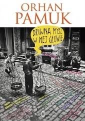 Okładka książki Dziwna myśl w mej głowie Orhan Pamuk