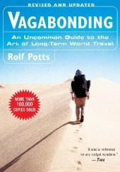 Okładka książki Vagabonding: An Uncommon Guide to the Art of Long-Term World Travel Rolf Potts